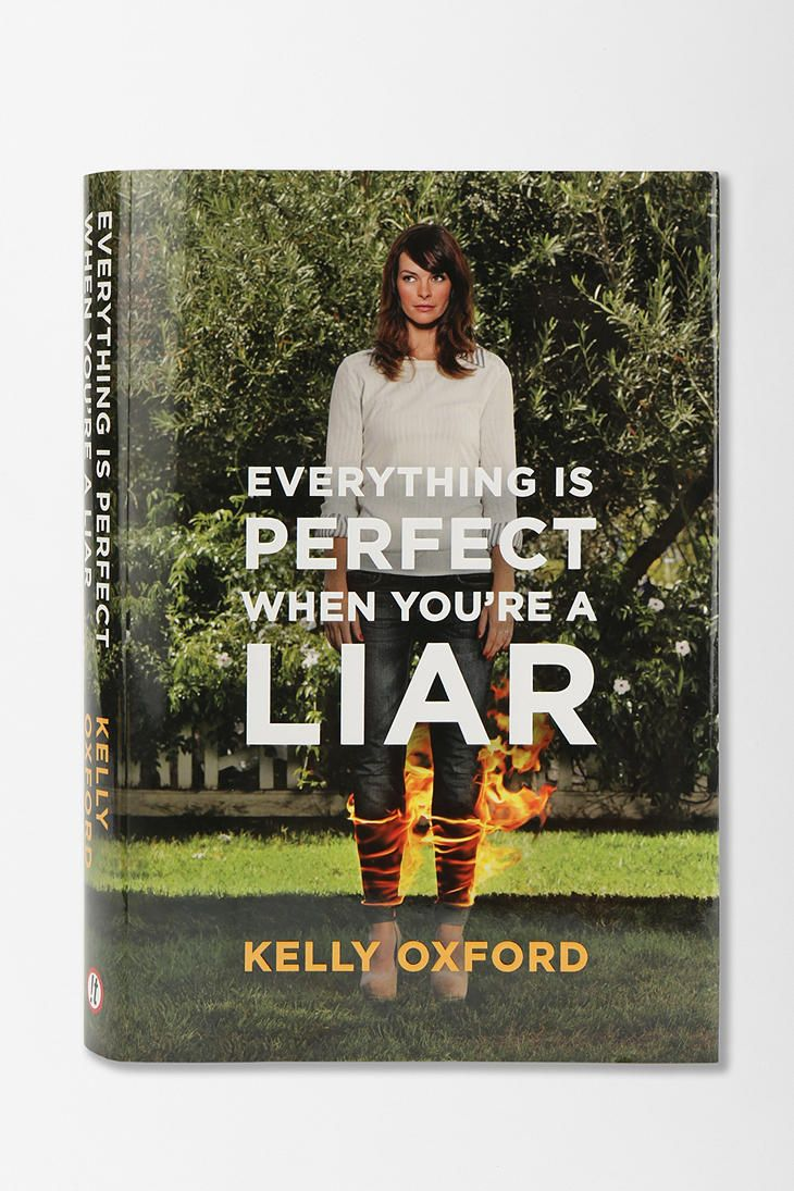 Everything Is Perfect When Youre A Liar By Kelly Oxford #urbanoutfitters