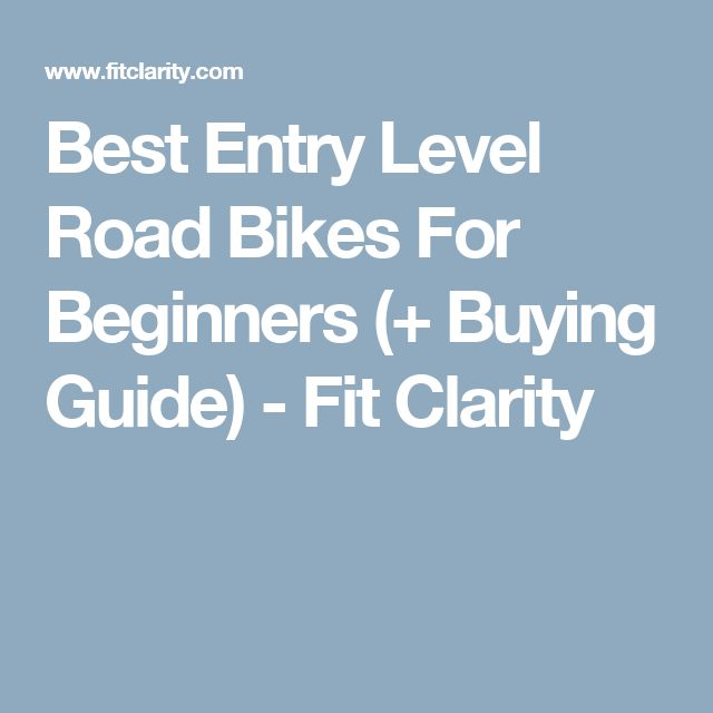 Best Entry Level Road Bikes For Beginners (+ Buying Guide) - Fit Clarity