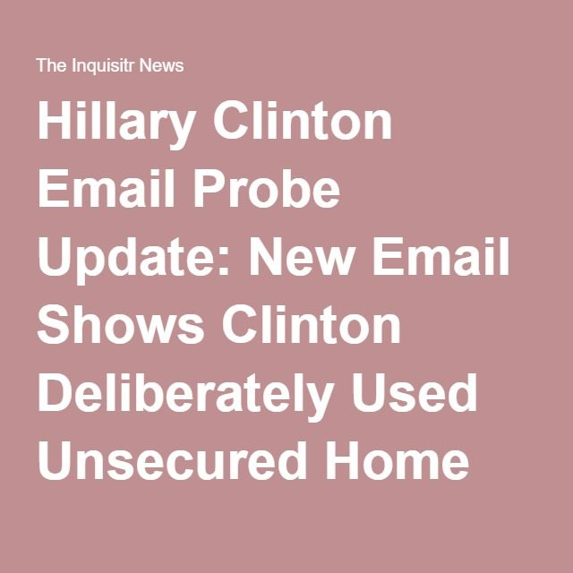 Hillary Clinton Email Probe Update: New Email Shows Clinton Deliberately Used Unsecured Home Server Despite Security Risk