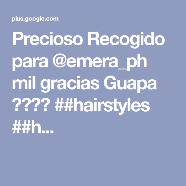 Precioso Recogido para @emera_ph mil gracias Guapa  ##hairstyles ##h...