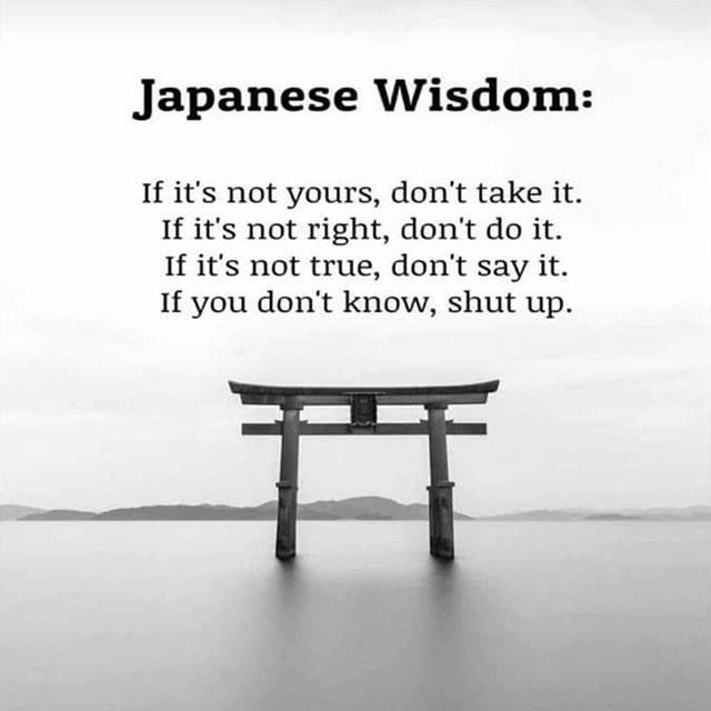 Japanese Wisdom If It S Not Yours Don T Take It If It S Not Right Don T Do It If It It S Not True Don T Say It In 2020 Japanese Quotes Wisdom Inspirartional Quotes