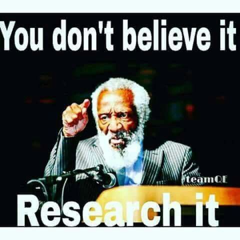 Research everything you believe or don't believe. Learn for yourself. Be sure of what you say and do.