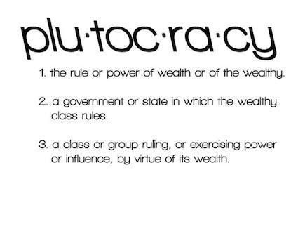 Plutocracy: our current system of gov't