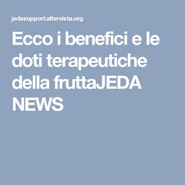 Ecco i benefici e le doti terapeutiche della fruttaJEDA NEWS