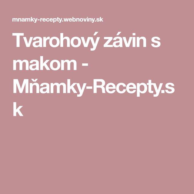 Tvarohový závin s makom - Mňamky-Recepty.sk
