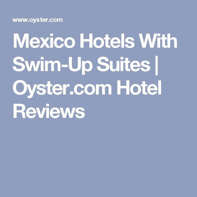 Mexico Hotels With Swim-Up Suites | Oyster.com Hotel Reviews
