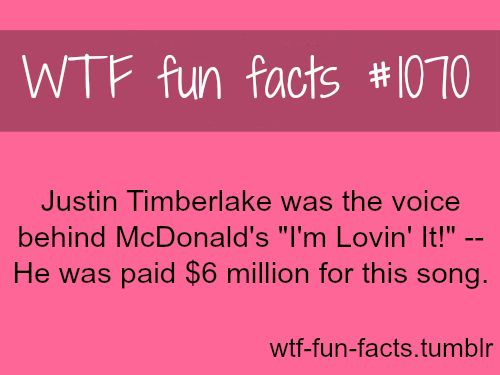Justin Timberlake- I'm Lovin' It  MORE OF WTF-FUN-FACTS are coming HERE  funny and weird facts ONLY