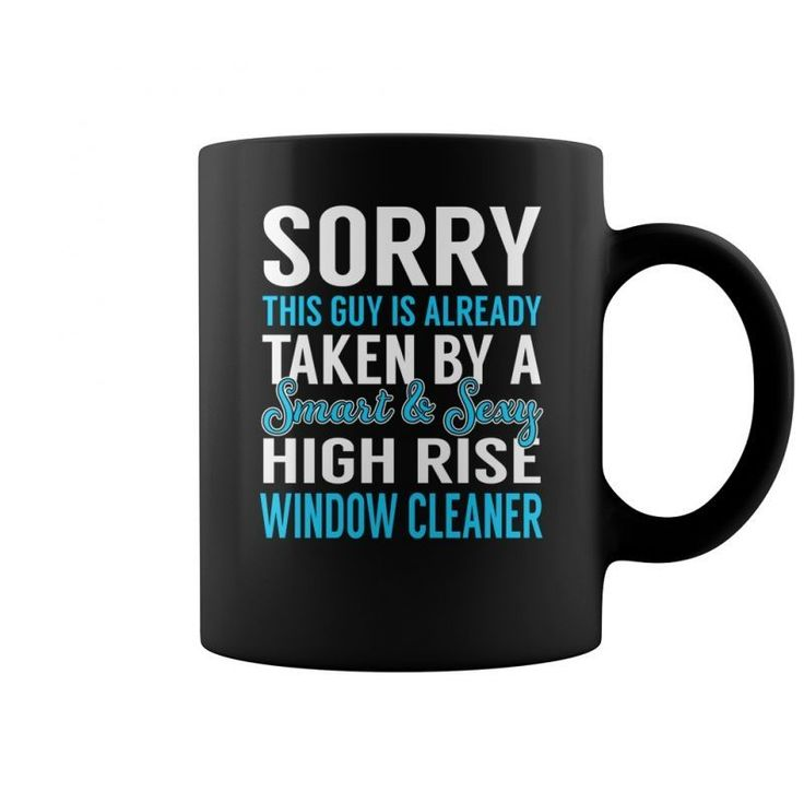 Sorry This Guy Is Already Taken By A Smart And Sexy High Rise Window Cleaner Job Mugs  Coffee Mug (colored) Window Cleaning T Shirt Window Cleaning T Shirt Window Cleaning T Shirts Window Cleaning T Shirt