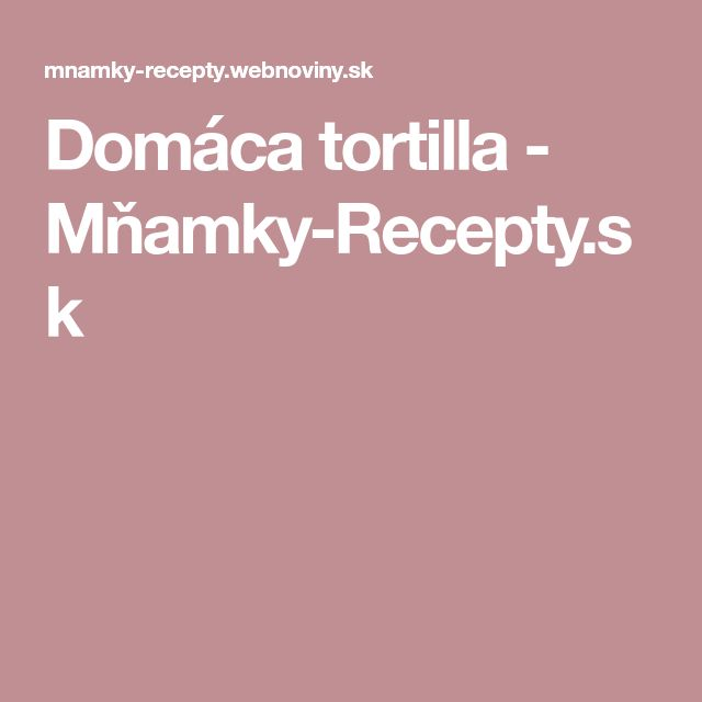 Domáca tortilla - Mňamky-Recepty.sk
