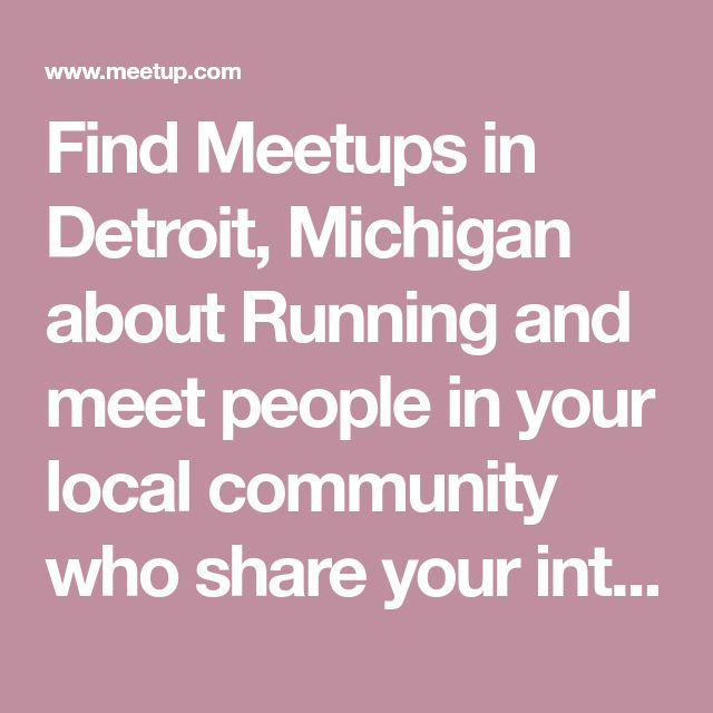 Find Meetups in Detroit, Michigan about Running and meet people in your local community who share your interests.