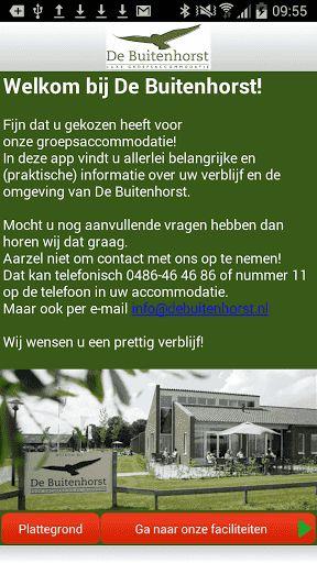 Luxe groepsaccommodatie De Buitenhorst***** is gevestigd in het Brabantse Schaijk. In deze app is (praktische) informatie over onze accommodatie, de boerderij en de omgeving te vinden.Heeft u ook zo'n zin om er op uit te gaan? In groepsaccommodatie De Buitenhorst kunt u eindeloos genieten van rust, ruimte en het fraaie natuurgebied de Maashorst. Laat de dagelijkse sleur even van u afglijden en geniet van het pure boerenleven. Stelt u zich eens voor: gezellig samen borrelen voor de open...