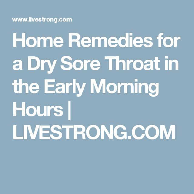 Home Remedies for a Dry Sore Throat in the Early Morning Hours | LIVESTRONG.COM