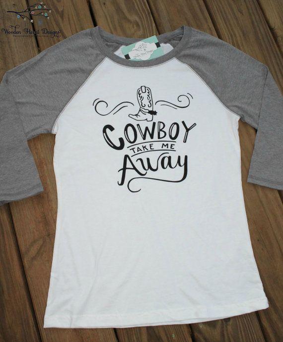 Cowboy Take Me Away Shirt, Raglan Shirt, Country Music Shirt, Concert Shirt, Southern Girl Shirt, Women's Shirt
