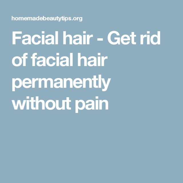 Facial hair - Get rid of facial hair permanently without pain