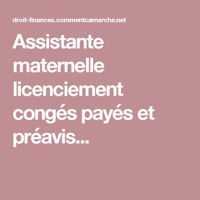 Assistante maternelle licenciement congés payés et préavis...