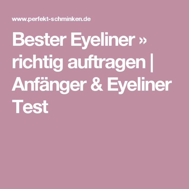 Bester Eyeliner » richtig auftragen   Anfänger & Eyeliner Test