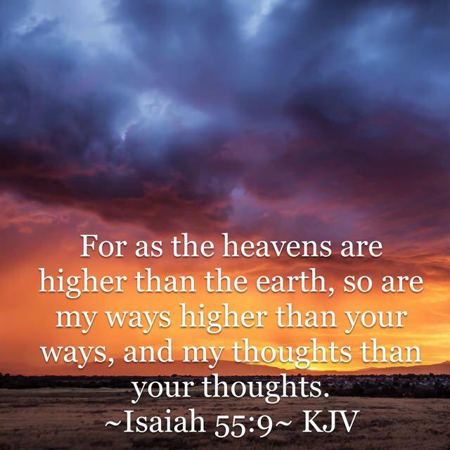 ~Isaiah 55:9~ KJV