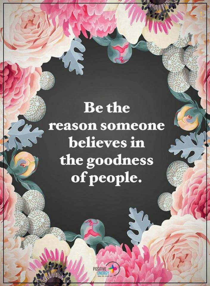 quotes Be the reason someone believes in the goodness of people.