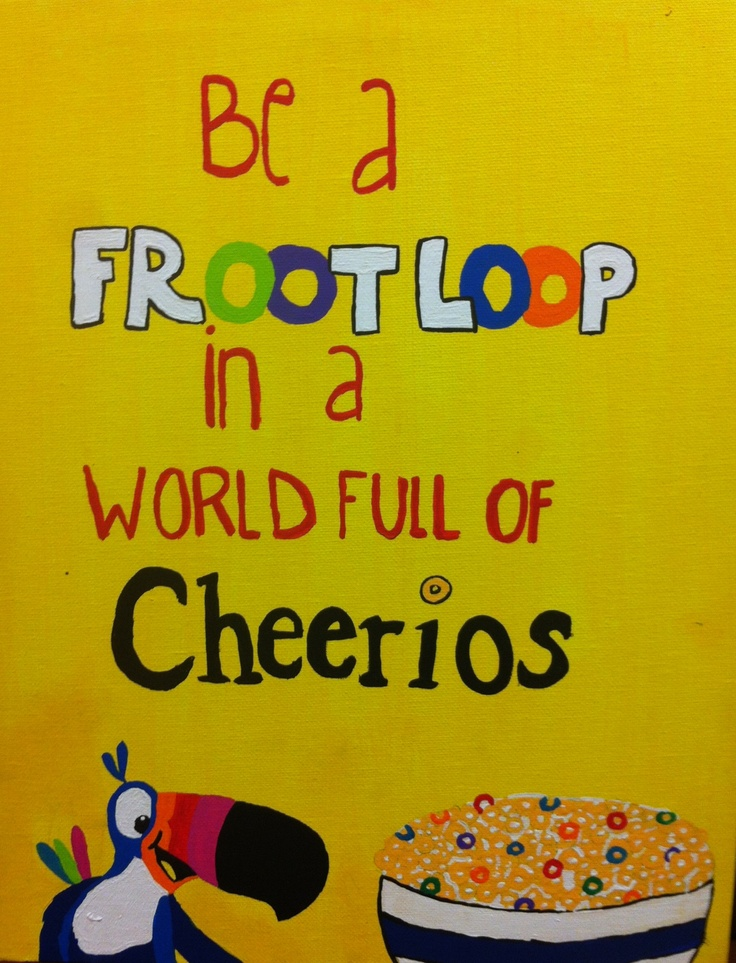 Be A Fruitloop In A World Full Of Cheerios Quote: Pin By Clare Bingaman On Good Ol' Quotes