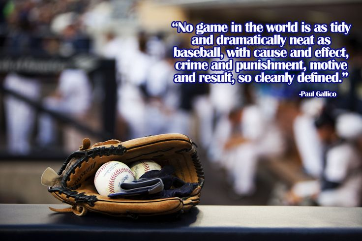 "Love this baseball quote...""No game in the world is as tidy and dramatically neat as baseball...with cause and effect, crime and punishment, motive and result, so cleanly defined."""