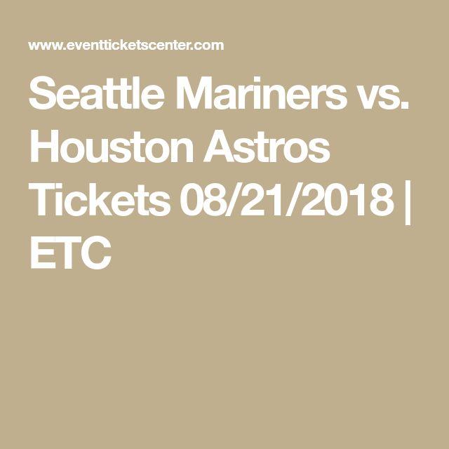 Seattle Mariners vs. Houston Astros Tickets 08/21/2018 | ETC