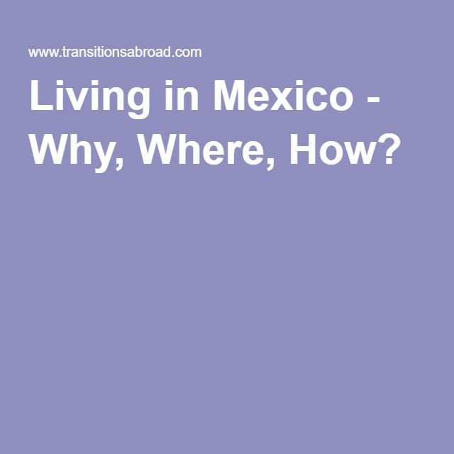 Living in Mexico - Why, Where, How?