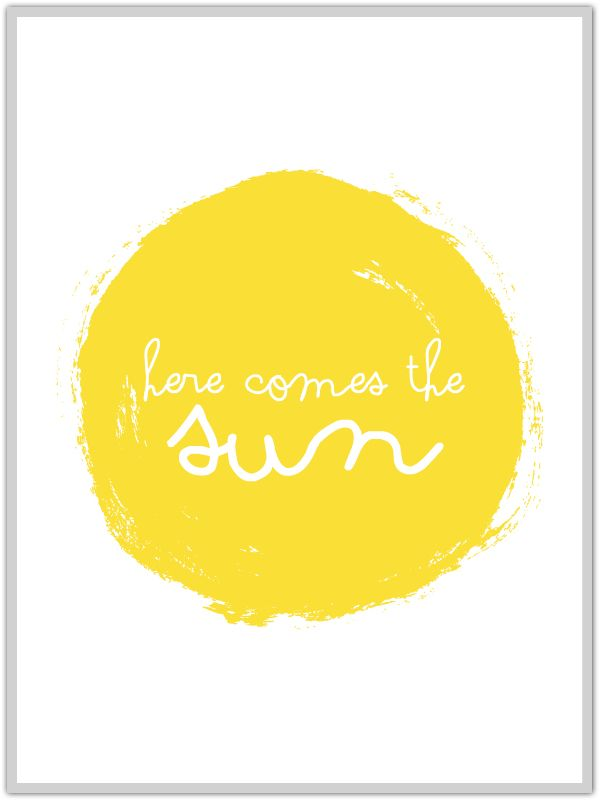 "Free Download ""here comes the sun""  by sodapop design - so cute for gray days!"