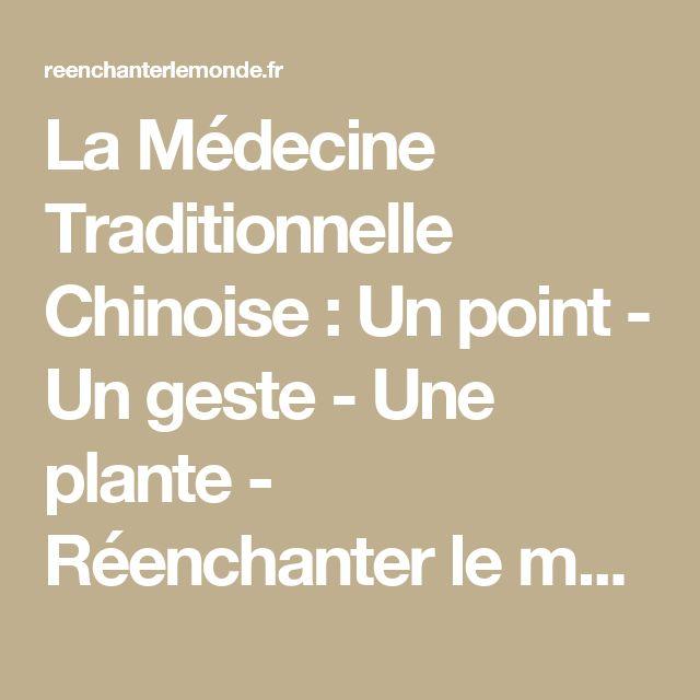 La Médecine Traditionnelle Chinoise : Un point - Un geste - Une plante - Réenchanter le monde