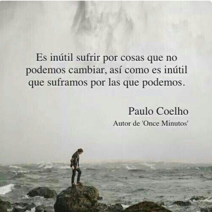 Es inútil sufrir por cosas que no podemos cambiar, así como es inútil que suframos por las que podemos. #frases #PauloCoelho