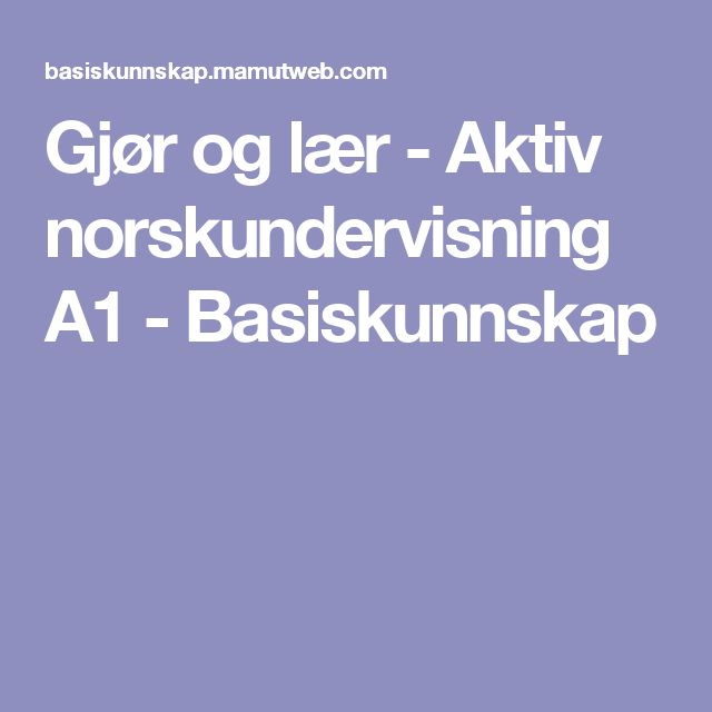 Gjør og lær - Aktiv norskundervisning A1 - Basiskunnskap