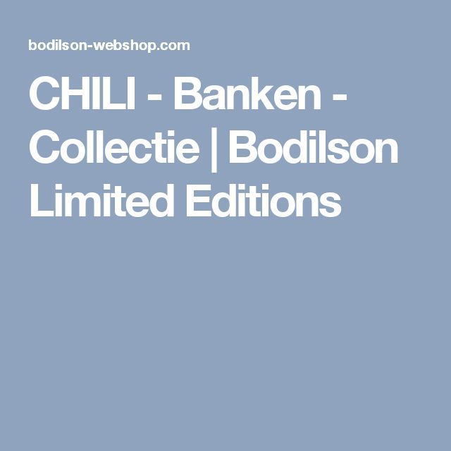 CHILI - Banken - Collectie | Bodilson Limited Editions