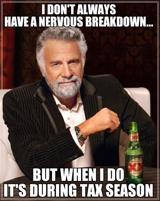 I don't always have a nervous breakdown, but when I do, it's during tax season. LOL.