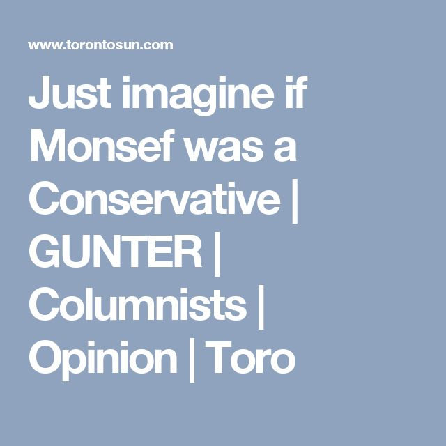 Just imagine if Monsef was a Conservative | GUNTER | Columnists | Opinion | Toro