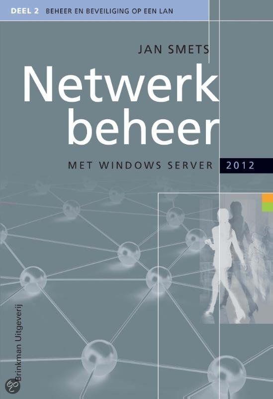 Smets, Jan. Netwerkbeheer met Windows server 2012 deel 2: beheer en beveiliging op een LAN. Plaats: 004.451.9 SMET