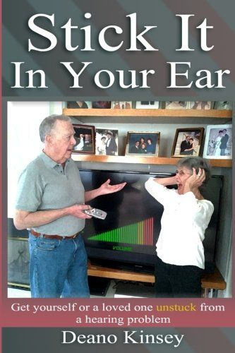 Stick it in Your Ear: Get yourself or a loved one unstuck from a hearing problem