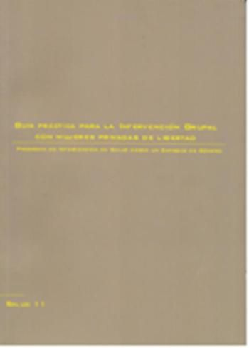 Guía práctica para la intervención grupal con mujeres privadas de libertad: Programa de Intervención en Salud desde un Enfoque de Género  http://absysnetweb.bbtk.ull.es/cgi-bin/abnetopac?TITN=420754