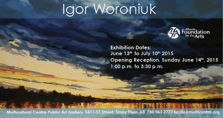 Igor Woroniuk  Exhibition Dates: June 13th to July 10th 2015 Opening Reception, Sunday June 14th, 2015 1:00 p.m. to 3:30 p.m