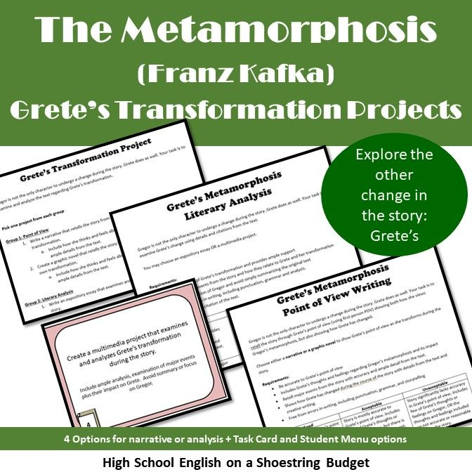 gretes transformation in the metamorphosis by kafka Grete experiences her own transformation in the story as she develops from a child into an adult in fact, in zoology the term metamorphosis refers to a stage in insect and amphibian development during which an immature form of the animal undergoes a physical transformation to become an adult.