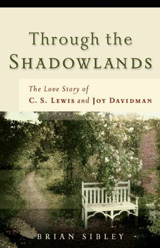 Through the Shadowlands: The Love Story of C. S. Lewis and Joy Davidman