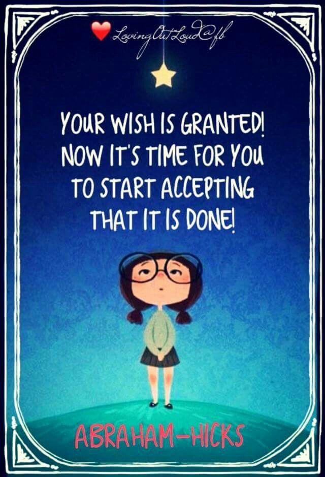 Your wish is granted! Now it's time for you to start accepting that it is done! -Abraham-Hicks