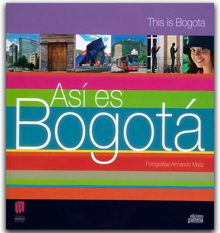 Así es Bogotá – Armando Matiz – Ediciones Gamma    http://www.librosyeditores.com/tiendalemoine/arquitectura/2198-asi-es-bogota.html    Editores y distribuidores.