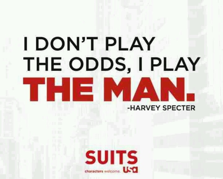 Don't play the odds, play the man - Harvey Specter #suits #wisdom #quote