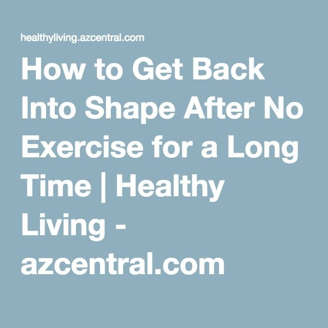 How to Get Back Into Shape After No Exercise for a Long Time | Healthy Living - azcentral.com
