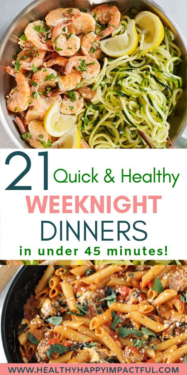 21 Quick And Healthy Weeknight Dinners Healthy Happy Impactful Quick Weeknight Meals Easy Weeknight Dinners Healthy Cheap Healthy Dinners