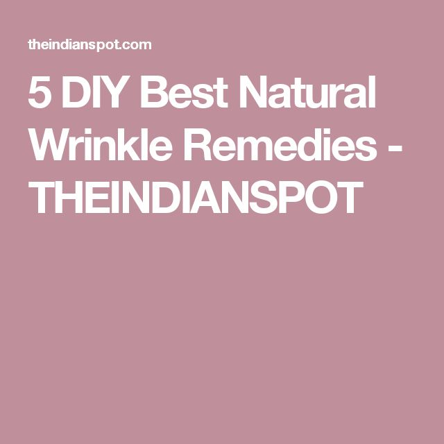 5 DIY Best Natural Wrinkle Remedies - THEINDIANSPOT
