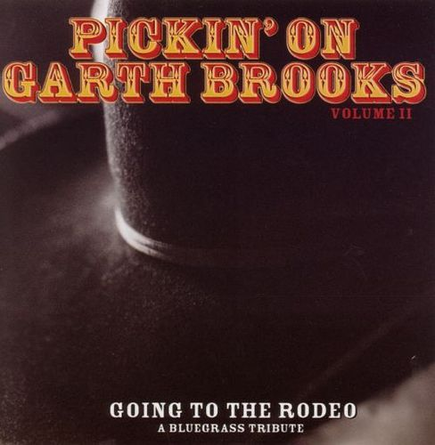 Pickin' on Garth Brooks, Vol. 2: Going to the Rodeo [CD]