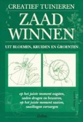 Zaad winnen : creatief tuinieren - Caroll B. Turner: leer zelf zaden oogsten van 100 groenten, kruiden en bloemen!