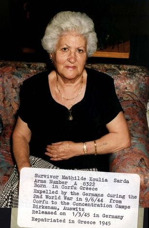 Prisoner number: A-8322. Mathilde Koulia Sarda. Born in Corfu , Greece. Deported by the Germans from Corfu to the camps on 09/06/1944. Was interned in Birkenau and Auschwitz. Released in Germany on 01/03/1945, and returned to Greece the same year