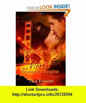 Samsons Lovely Mortal Scanguards Vampires (9781453725771) Tina Folsom , ISBN-10: 1453725776  , ISBN-13: 978-1453725771 ,  , tutorials , pdf , ebook , torrent , downloads , rapidshare , filesonic , hotfile , megaupload , fileserve