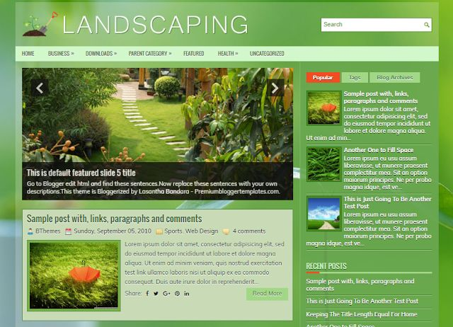Landscaping is a free blogger template with features such as 1 Sidebar, 2 Columns, 3 Columns Footer, Adapted from WordPress, Breadcrumb, Elegant, Featured Section, Fixed width, Responsive, Green, jQuery Included, HTML5, Landscaping, Magazine, Mobile Friendly, Nature, Premium, Related Posts with Thumbnails, Right Sidebar, Slider, Share Buttons, Social Buttons, Tabbed widget, Top Navigation Menu, Web 2.0.